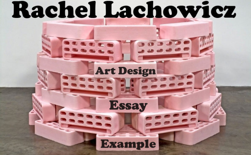 Rachel Lachowicz – Post-Modernist Sculptor [Art Design Essay Example]
